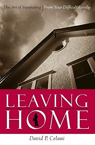 9780231134774: Leaving Home: The Art of Separating from Your Difficult Family