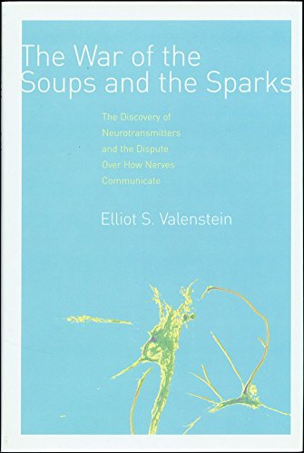 9780231135887: The War of the Soups and the Sparks: The Discovery of Neurotransmitters and the Dispute Over How Nerves Communicate