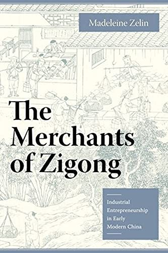 9780231135979: The Merchants of Zigong: Industrial Entrepreneurship in Early Modern China (Studies of the Weatherhead East Asian Institute, Columbia University)