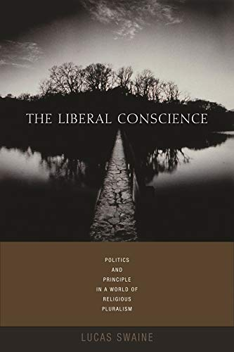 9780231136044: The Liberal Conscience: Politics and Principle in a World of Religious Pluralism
