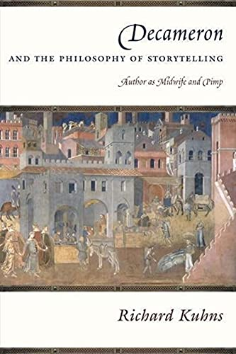 Decameron and the Philosophy of Storytelling: Author as Midwife and Pimp: Kuhns, Richard