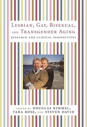 9780231136181: Lesbian, Gay, Bisexual, and Transgender Aging: Research and Clinical Perspectives