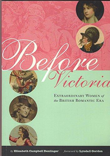 9780231136310: Before Victoria: Extraordinary Women of the British Romantic Era