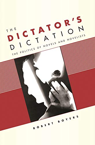 9780231136747: The Dictator's Dictation: The Politics of Novels and Novelists