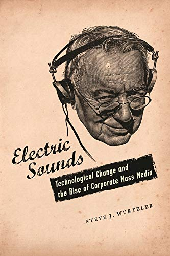 9780231136761: Electric Sounds: Technological Change And the Rise of Corporate Mass Media