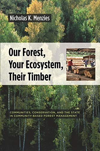 9780231136921: Our Forest, Your Ecosystem, Their Timber: Communities, Conservation, and the State in Community-Based Forest Management