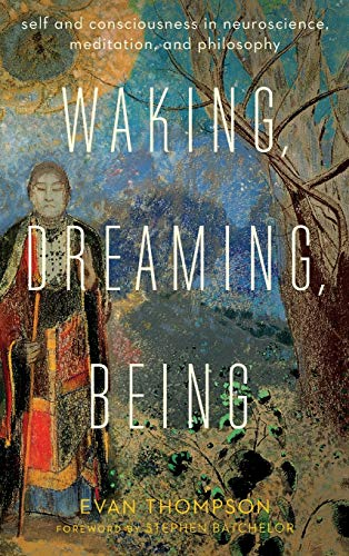 Waking, Dreaming, Being (Hardcover): Evan Thompson