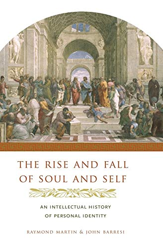 9780231137454: The Rise and Fall of Soul and Self: An Intellectual History of Personal Identity