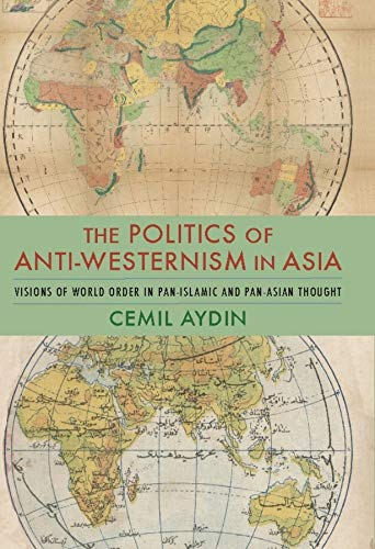 9780231137782: The Politics of Anti-Westernism in Asia: Visions of World Order in Pan-Islamic and Pan-Asian Thought