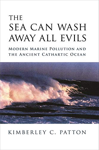 9780231138062: The Sea Can Wash Away All Evils: Modern Marine Pollution and the Ancient Cathartic Ocean