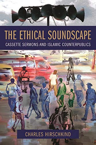 9780231138192: Ethical Soundscape: Cassette Sermons and Islamic Counterpublics (Cultures of History)