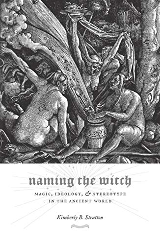 9780231138369: Stratton, K: Naming the Witch - Magic, Ideology and Stereoty: Magic, Ideology, and Stereotype in the Ancient World (Gender, Theory, and Religion)