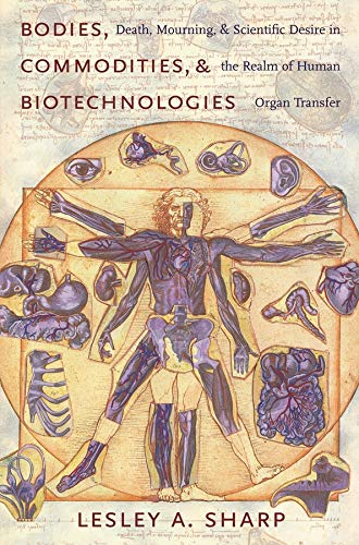 9780231138390: Bodies, Commodities, and Biotechnologies: Death, Mourning, and Scientific Desire in the Realm of Human Organ Transfer (Leonard Hastings Schoff Lectures)