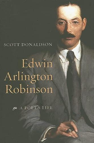 Edwin Arlington Robinson : a poet's life.: Donaldson, Scott.