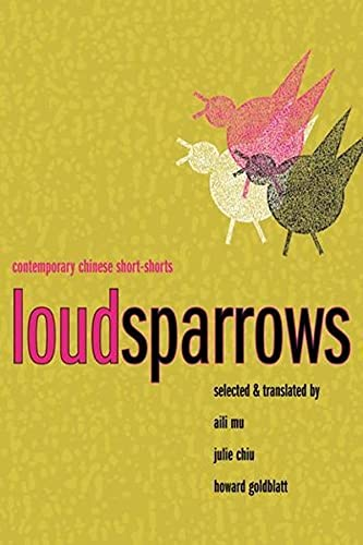 Loud Sparrows: Contemporary Chinese Short-Shorts (Weatherhead Books on Asia) (0231138490) by Goldblatt, Howard