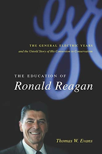 9780231138611: The Education of Ronald Reagan: The General Electric Years and the Untold Story of His Conversion to Conservatism (Columbia Studies in Contemporary American History)