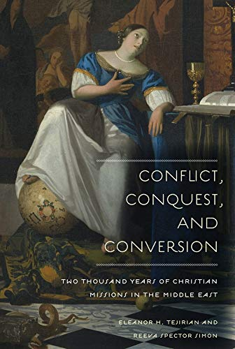 9780231138659: Conflict, Conquest, and Conversion: Two Thousand Years of Christian Missions in the Middle East
