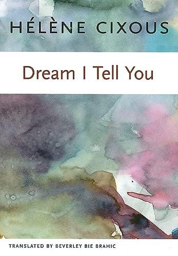 Dream I Tell You (European Perspectives: A: Helene Cixous, Edinburgh