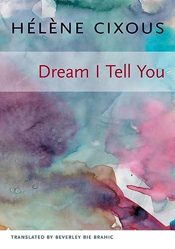 Dream I Tell You (European Perspectives: A: H?l?ne Cixous, Beverley