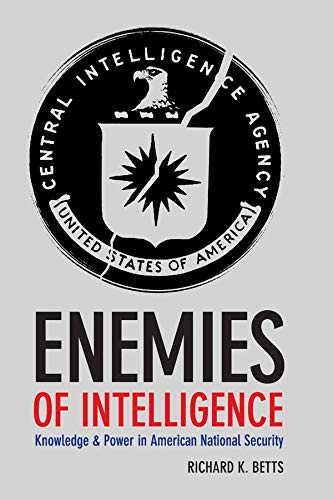 Enemies of Intelligence: Knowledge and Power in: Betts, Richard