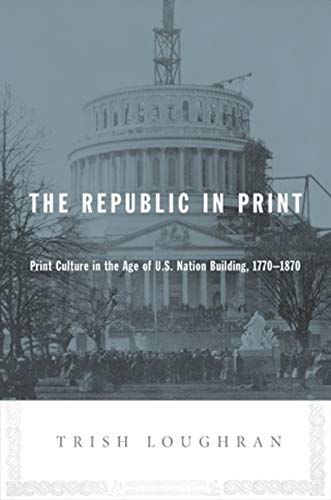 9780231139083: The Republic in Print: Print Culture in the Age of U.S. Nation Building, 1770-1870