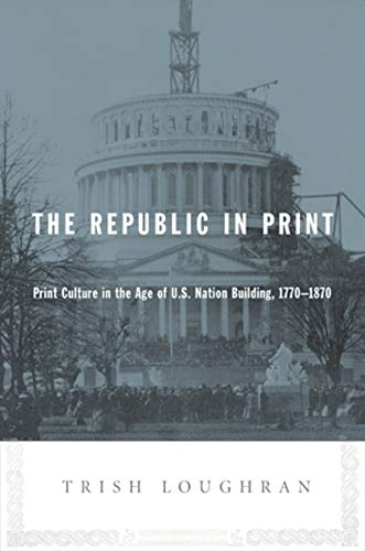 9780231139090: The Republic in Print: Print Culture in the Age of U.S. Nation Building, 1770-1870