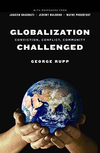 9780231139304: Globalization Challenged: Conviction, Conflict, Community (Leonard Hastings Schoff Lectures)