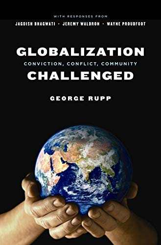 9780231139311: Globalization Challenged: Conviction, Conflict, Community (Leonard Hastings Schoff Lectures)