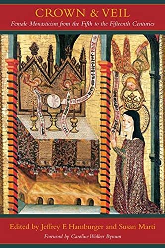 9780231139809: Crown and Veil: Female Monasticism from the Fifth to the Fifteenth Centuries