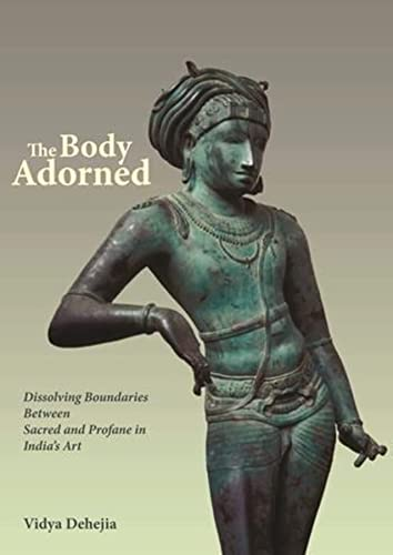 9780231140287: The Body Adorned - Dissolving Boundaries between the Sacred and Profane in Indian Art