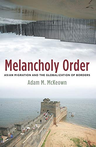 9780231140768: Melancholy Order: Asian Migration and the Globalization of Borders (Columbia Studies in International and Global History)