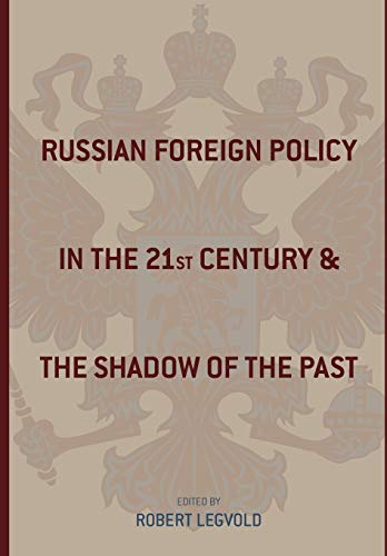 9780231141222: Russian Foreign Policy in the Twenty-First Century and the Shadow of the Past (Studies of the Harriman Institute, Columbia University)