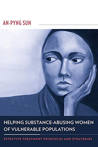9780231141260: Helping Substance-Abusing Women of Vulnerable Populations: Effective Treatment Principles and Strategies
