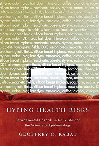 Hyping Health Risks Environmental Hazards in Daily Life and the Science of Epidemiology
