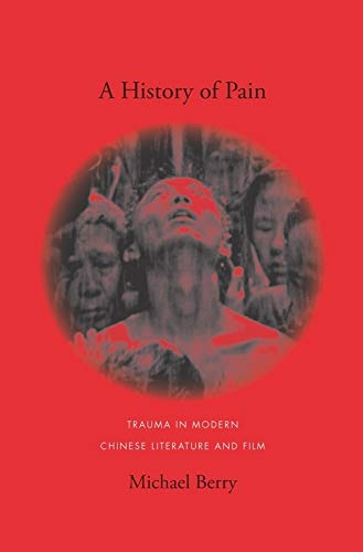 A History of Pain: Trauma in Modern Chinese Literature and Film (Global Chinese Culture) (0231141637) by Michael Berry