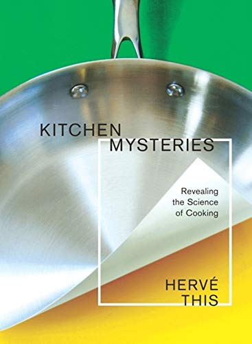 Kitchen Mysteries: Revealing the Science of Cooking (Arts and Traditions of the Table: Perspectiv...