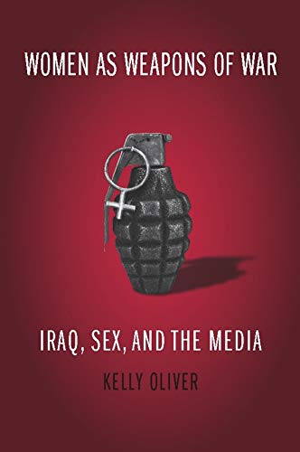 9780231141901: Women as Weapons of War: Iraq, Sex, and the Media