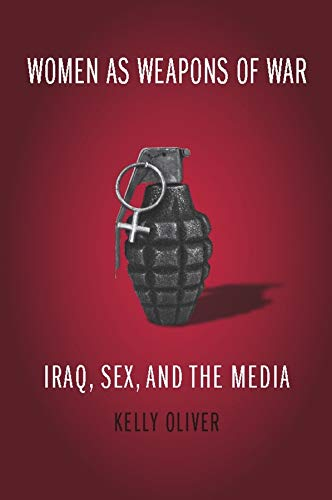 9780231141918: Women as Weapons of War: Iraq, Sex, and the Media