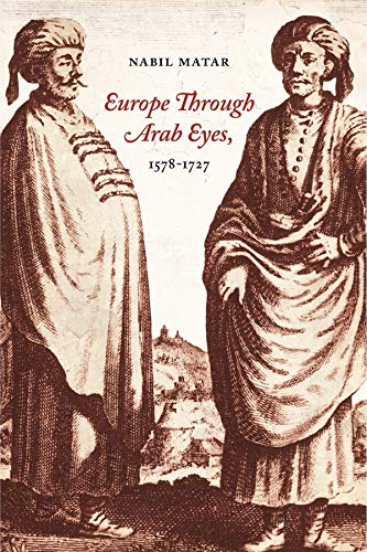 9780231141949: Europe Through Arab Eyes, 1578-1727
