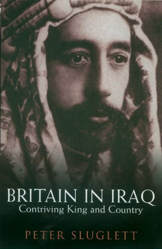 9780231142007: Britain in Iraq: Contriving King and Country