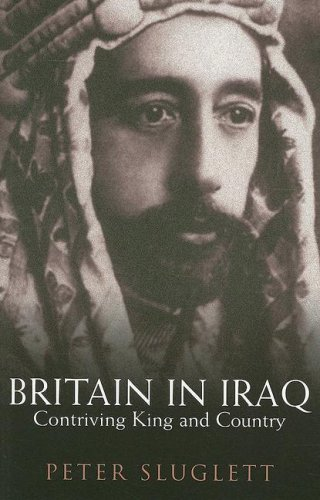 Britain in Iraq: Contriving King and Country: Peter Sluglett; Foreword-Albert