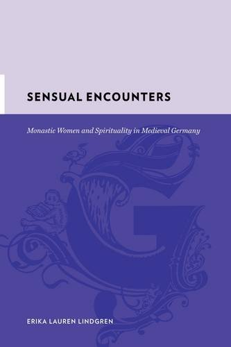 9780231142380: Sensual Encounters: Monastic Women and Spirituality in Medieval Germany (Gutenberg-e)