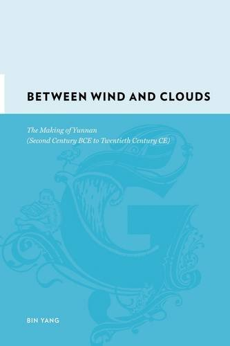 9780231142540: Between Winds and Clouds: The Making of Yunnan (Second Century BCE to Twentieth Century CE) (Gutenberg-e)