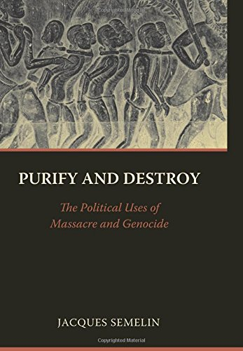 9780231142823: Purify and Destroy: The Political Uses of Massacre and Genocide (The CERI Series in Comparative Politics and International Studies)