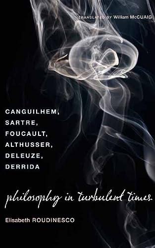 9780231143004: Philosophy in Turbulent Times: Canguilhem, Sartre, Foucault, Althusser, Deleuze, Derrida