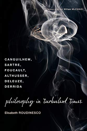 9780231143011: Philosophy in Turbulent Times: Canguilhem, Sartre, Foucault, Althusser, Deleuze, Derrida