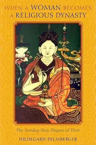 9780231143202: When a Woman Becomes a Religious Dynasty: The Samding Dorje Phagmo of Tibet