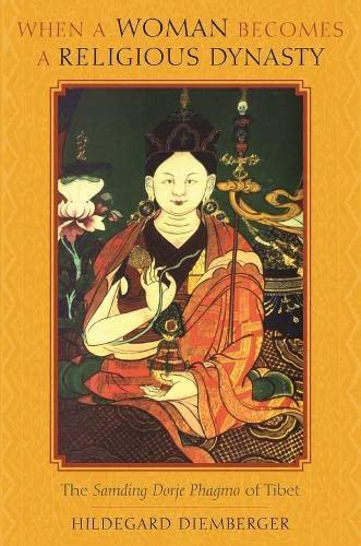 9780231143219: When a Woman Becomes a Religious Dynasty: The Samding Dorje Phagmo of Tibet