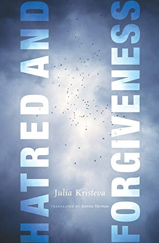 Hatred and Forgiveness (European Perspectives: A Series in Social Thought and Cultural Criticism) (0231143249) by Kristeva, Julia
