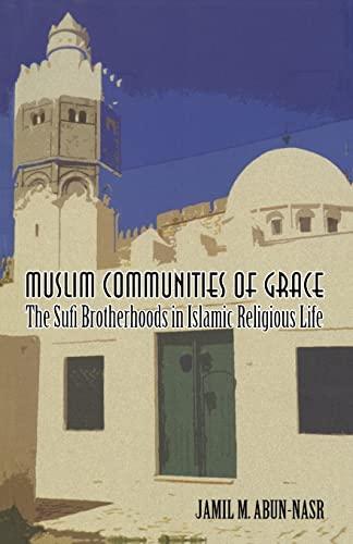 9780231143318: Muslim Communities of Grace: The Sufi Brotherhoods in Islamic Religious Life